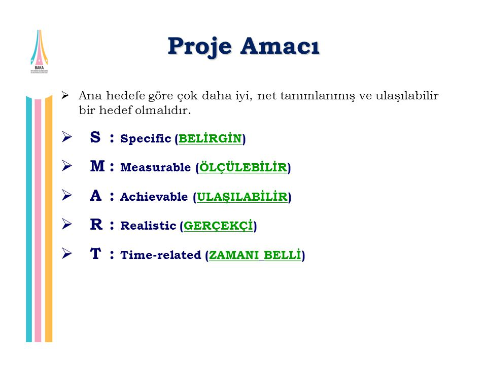 Proje Amacı S : Specific (BELİRGİN) M : Measurable (ÖLÇÜLEBİLİR)