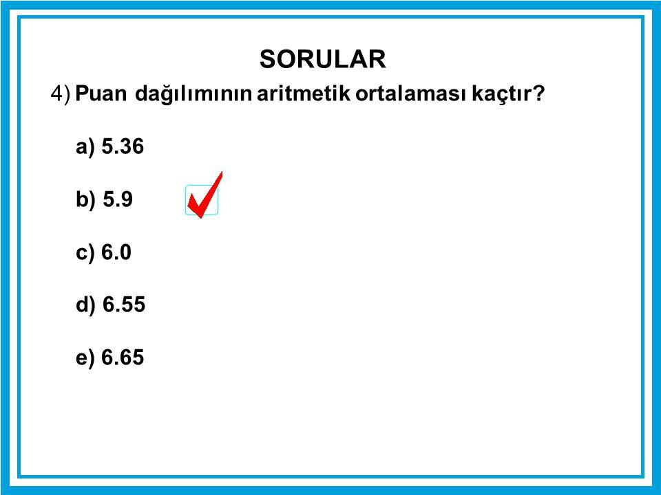 SORULAR 4) Puan dağılımının aritmetik ortalaması kaçtır a) 5.36