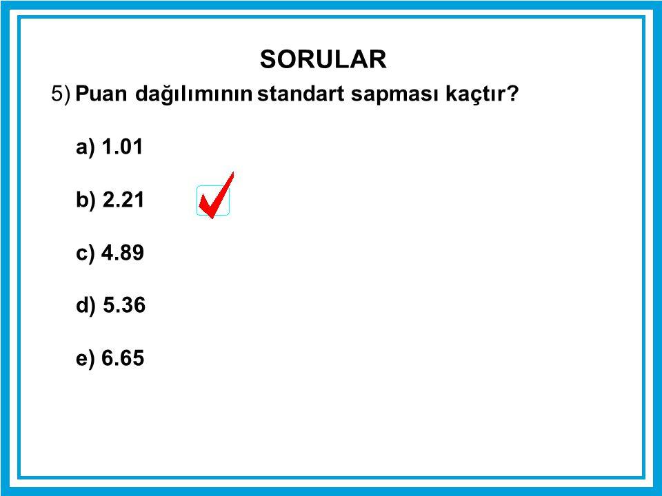 SORULAR 5) Puan dağılımının standart sapması kaçtır a) 1.01 b) 2.21