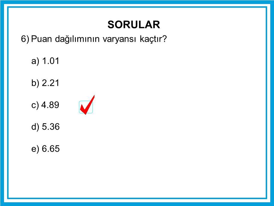 SORULAR 6) Puan dağılımının varyansı kaçtır a) 1.01 b) 2.21 c) 4.89