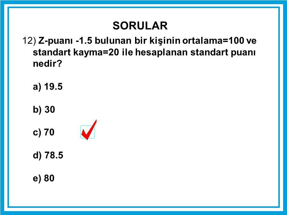 SORULAR 12) Z-puanı -1.5 bulunan bir kişinin ortalama=100 ve standart kayma=20 ile hesaplanan standart puanı nedir