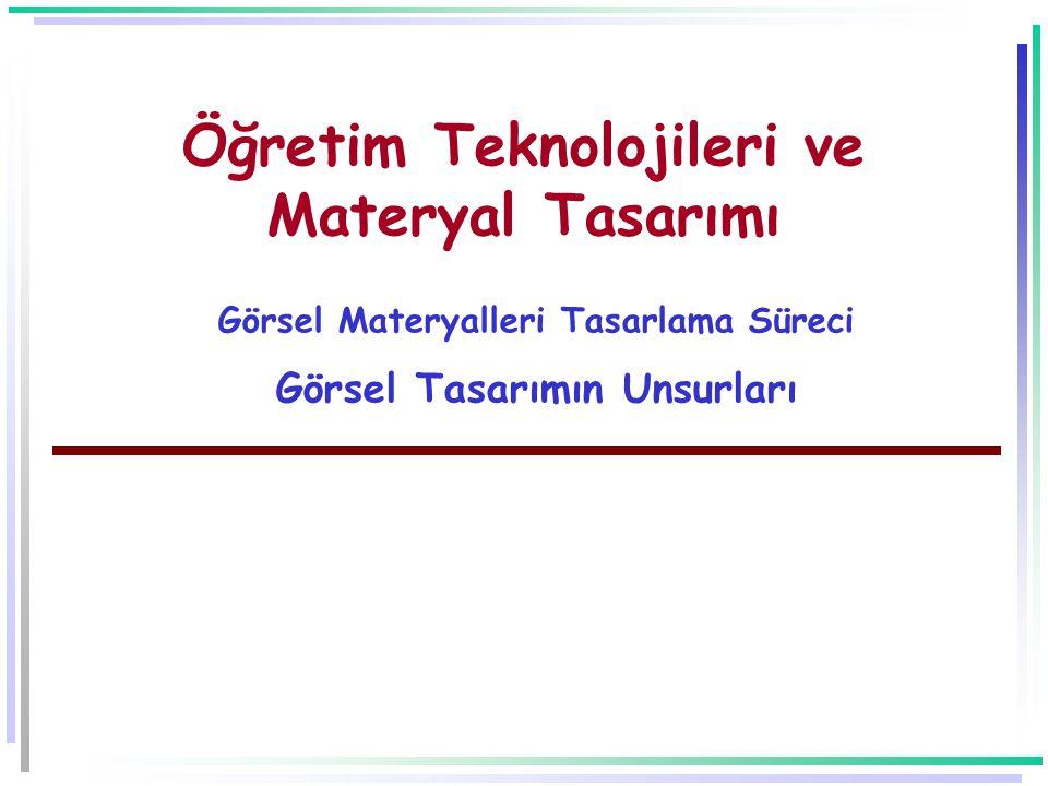 Öğretim Teknolojileri ve Materyal Tasarımı Görsel Materyalleri Tasarlama Süreci Görsel Tasarımın Unsurları