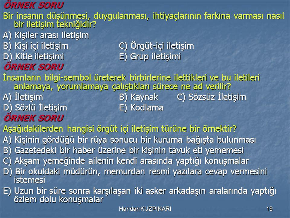 A) Kişiler arası iletişim B) Kişi içi iletişim C) Örgüt-içi iletişim