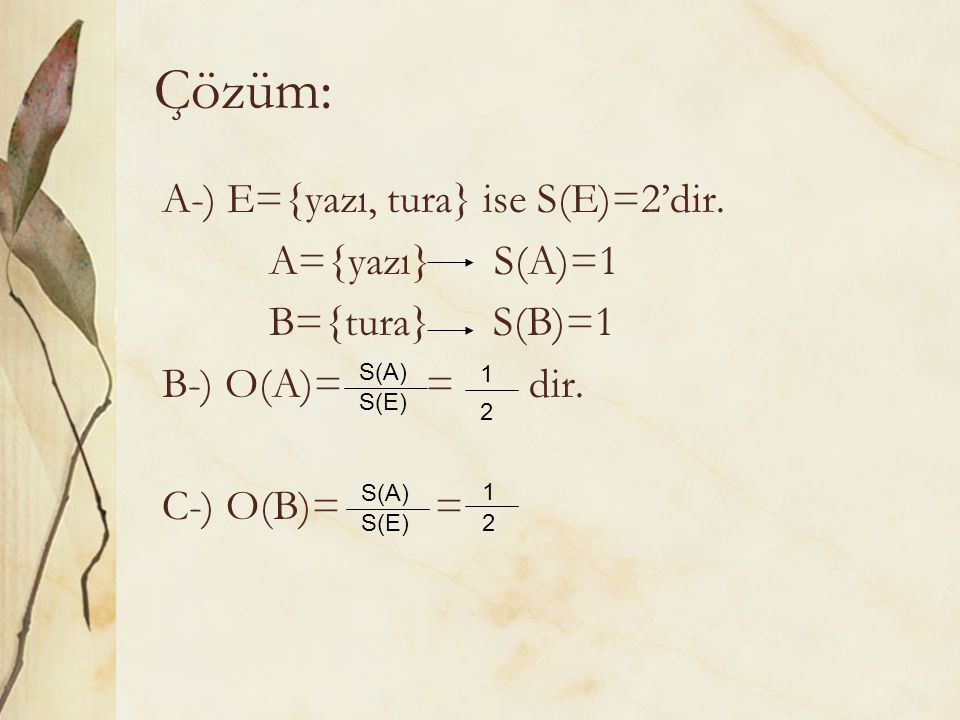 Çözüm: A-) E={yazı, tura} ise S(E)=2'dir. A={yazı} S(A)=1