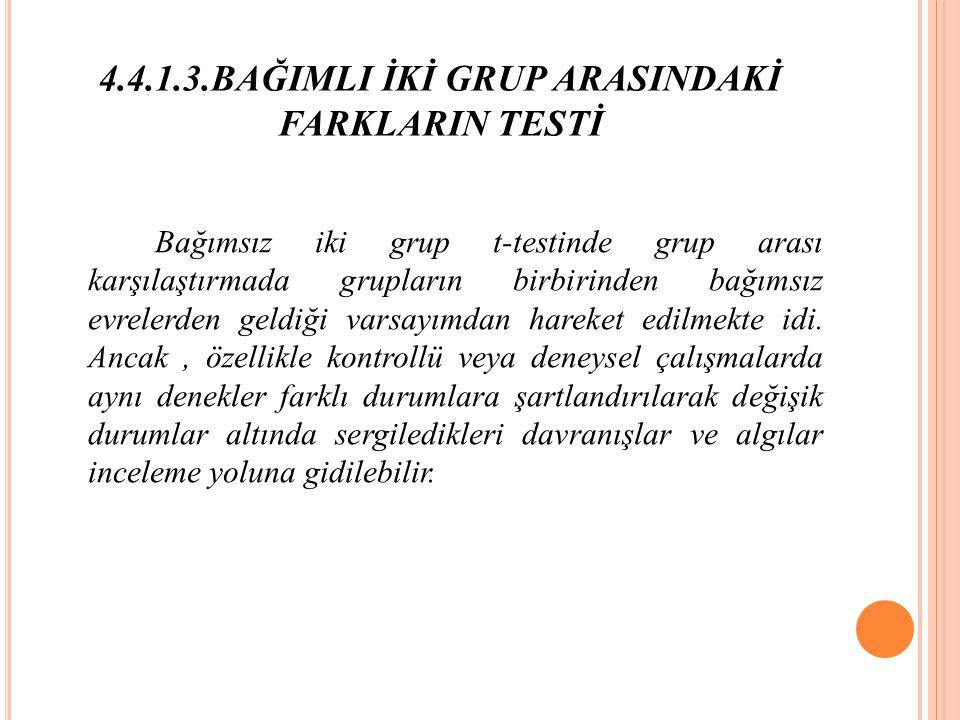 4.4.1.3.BAĞIMLI İKİ GRUP ARASINDAKİ FARKLARIN TESTİ
