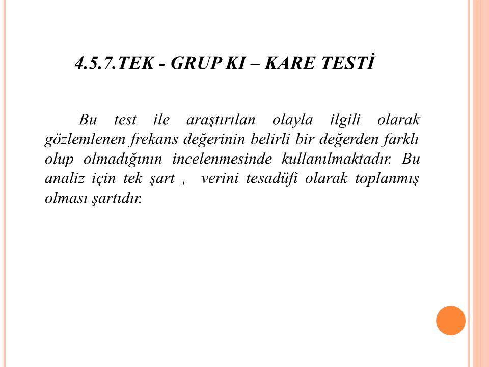 4.5.7.TEK - GRUP KI – KARE TESTİ
