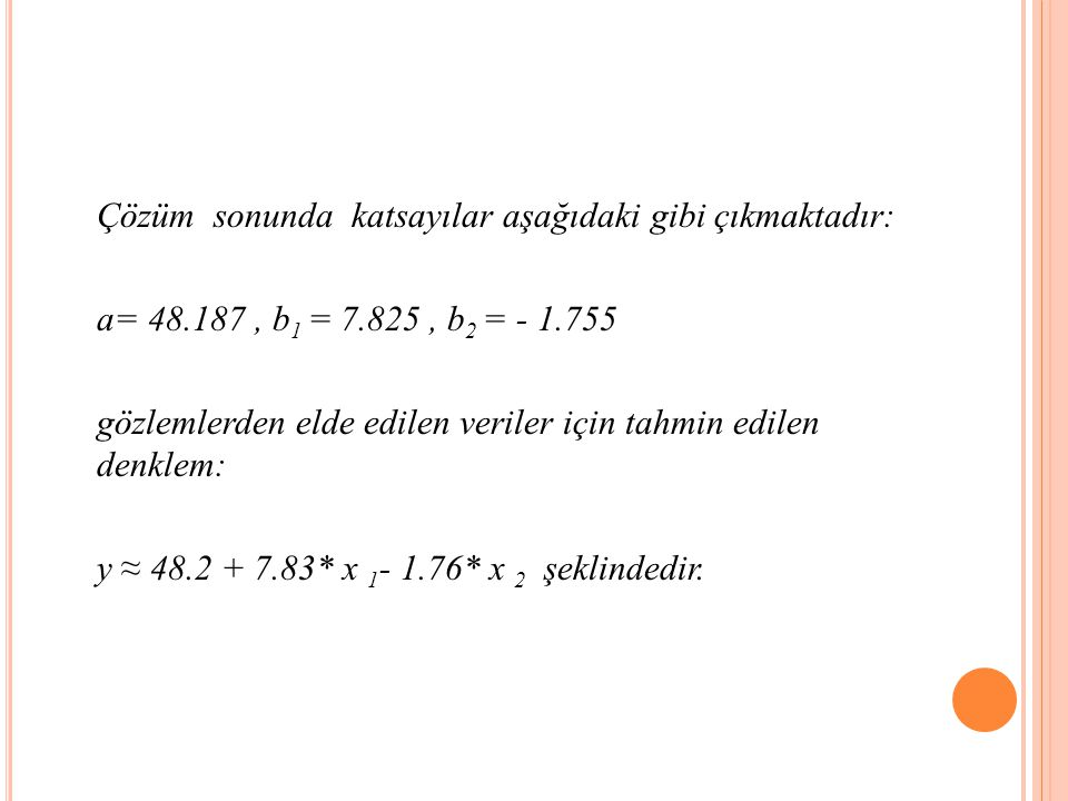 Çözüm sonunda katsayılar aşağıdaki gibi çıkmaktadır: a= 48