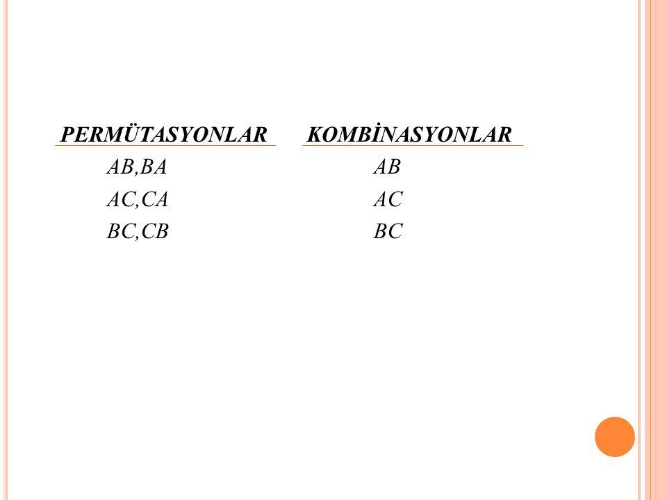 PERMÜTASYONLAR KOMBİNASYONLAR AB,BA AB AC,CA AC BC,CB BC