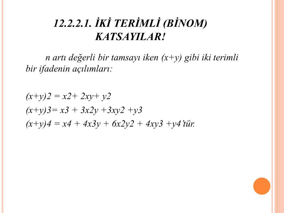 12.2.2.1. İKİ TERİMLİ (BİNOM) KATSAYILAR!