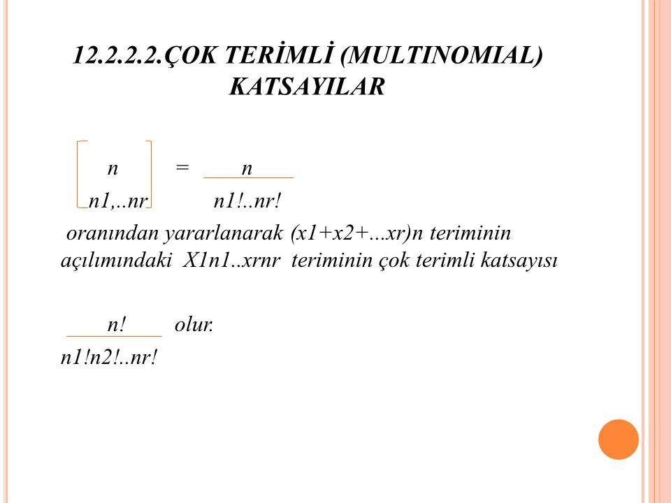 12.2.2.2.ÇOK TERİMLİ (MULTINOMIAL) KATSAYILAR