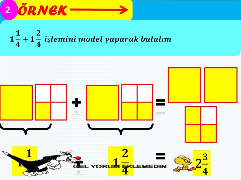 ÖRNEK 2. + = = +