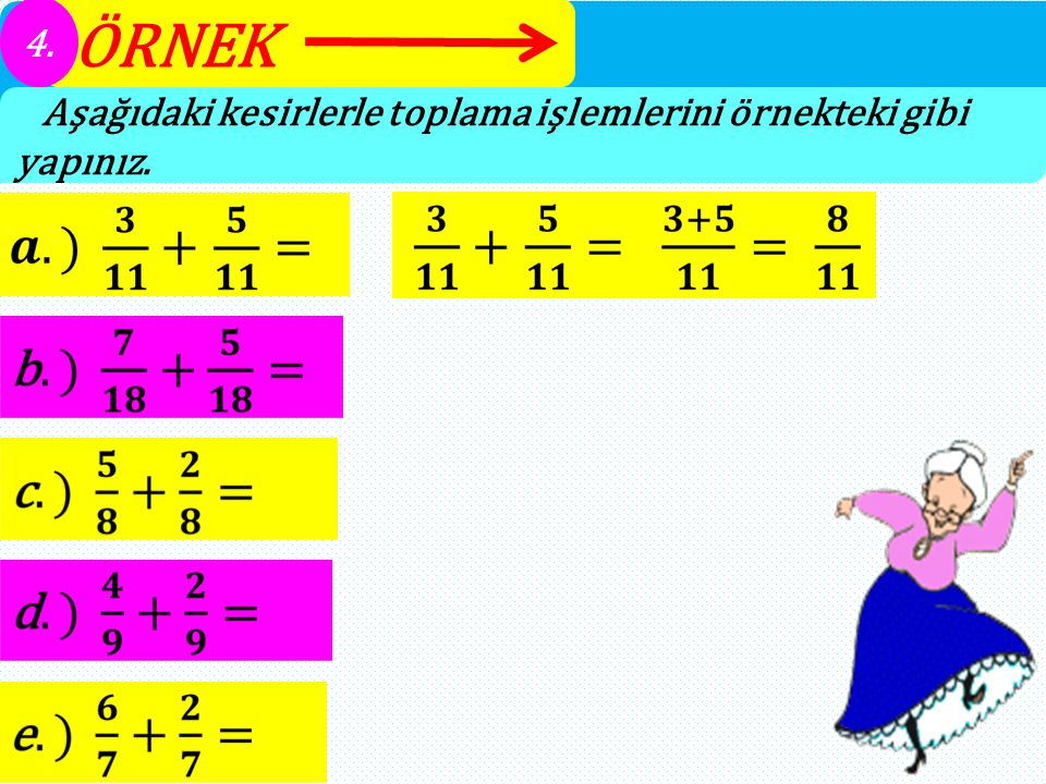 ÖRNEK 4. Aşağıdaki kesirlerle toplama işlemlerini örnekteki gibi yapınız.