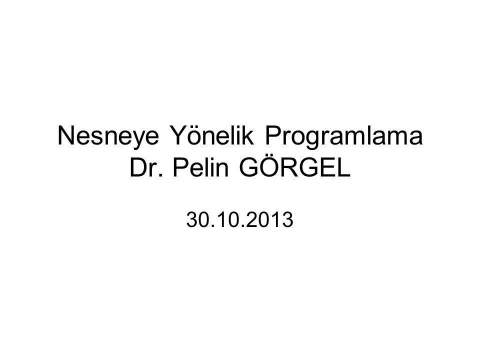 Nesneye Yönelik Programlama Dr. Pelin GÖRGEL