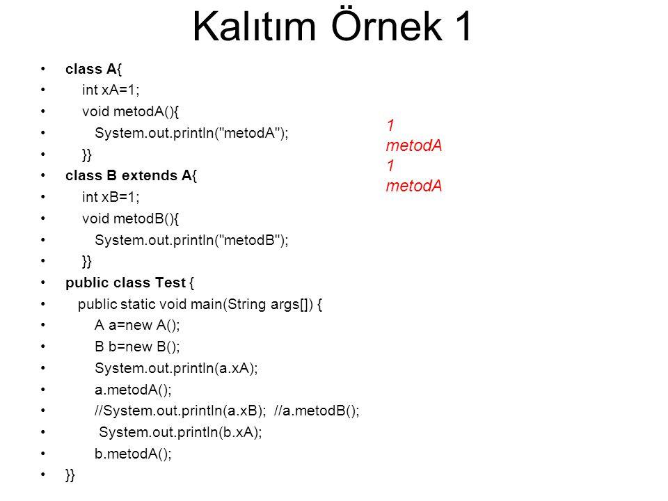 Kalıtım Örnek 1 1 metodA class A{ int xA=1; void metodA(){