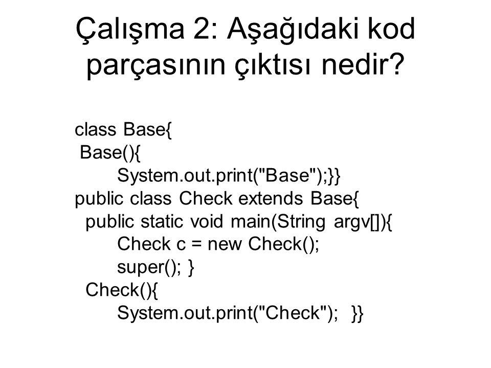 Çalışma 2: Aşağıdaki kod parçasının çıktısı nedir