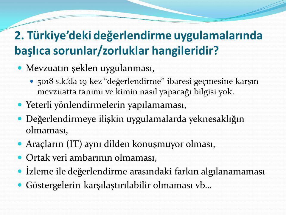 2. Türkiye'deki değerlendirme uygulamalarında başlıca sorunlar/zorluklar hangileridir