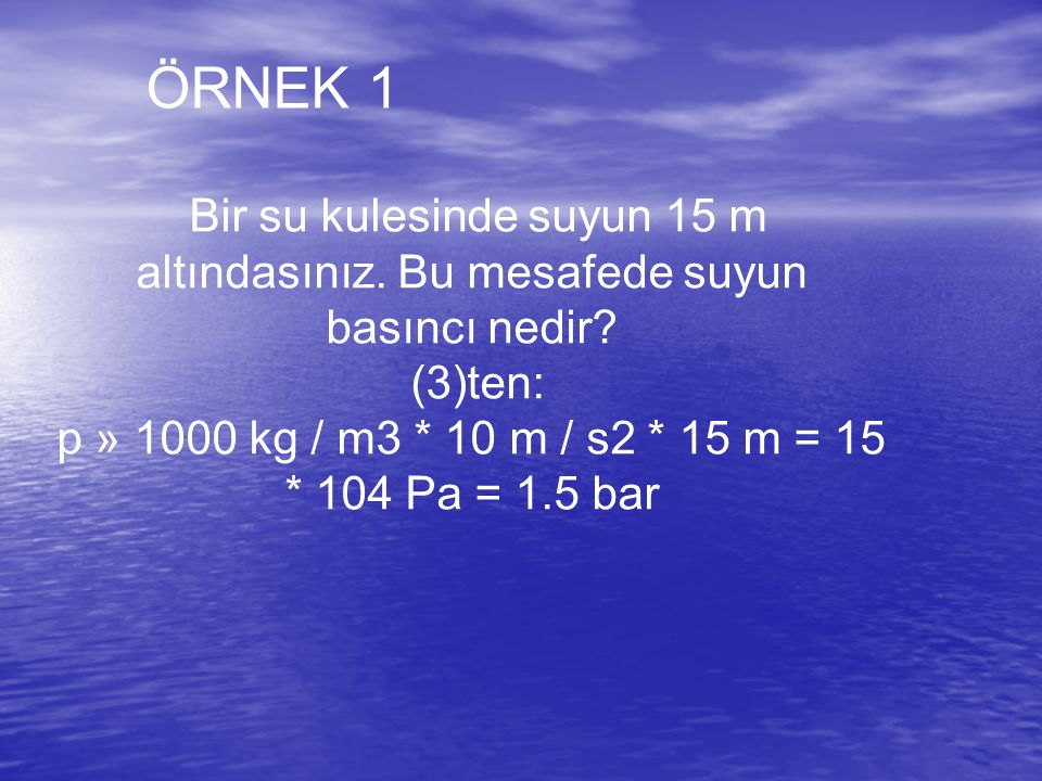 p » 1000 kg / m3 * 10 m / s2 * 15 m = 15 * 104 Pa = 1.5 bar