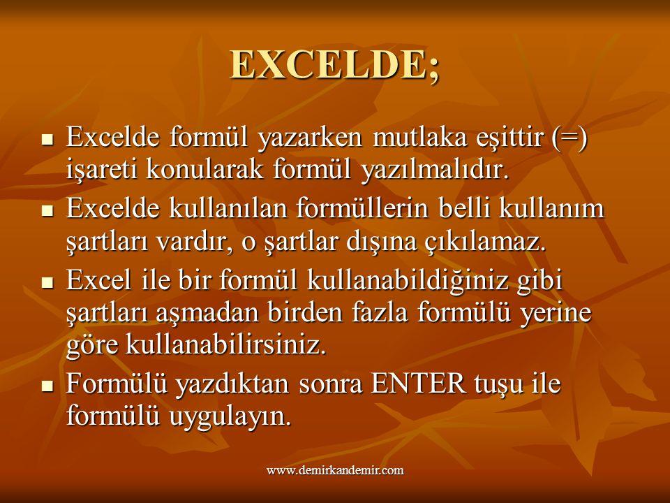 EXCELDE; Excelde formül yazarken mutlaka eşittir (=) işareti konularak formül yazılmalıdır.