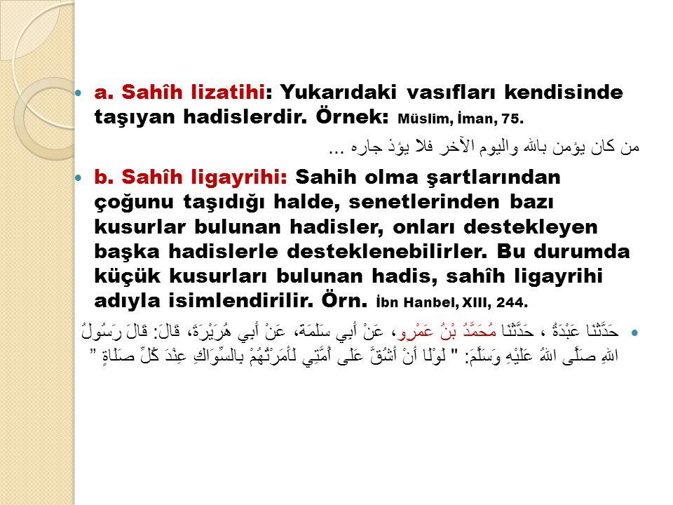 a. Sahîh lizatihi: Yukarıdaki vasıfları kendisinde taşıyan hadislerdir