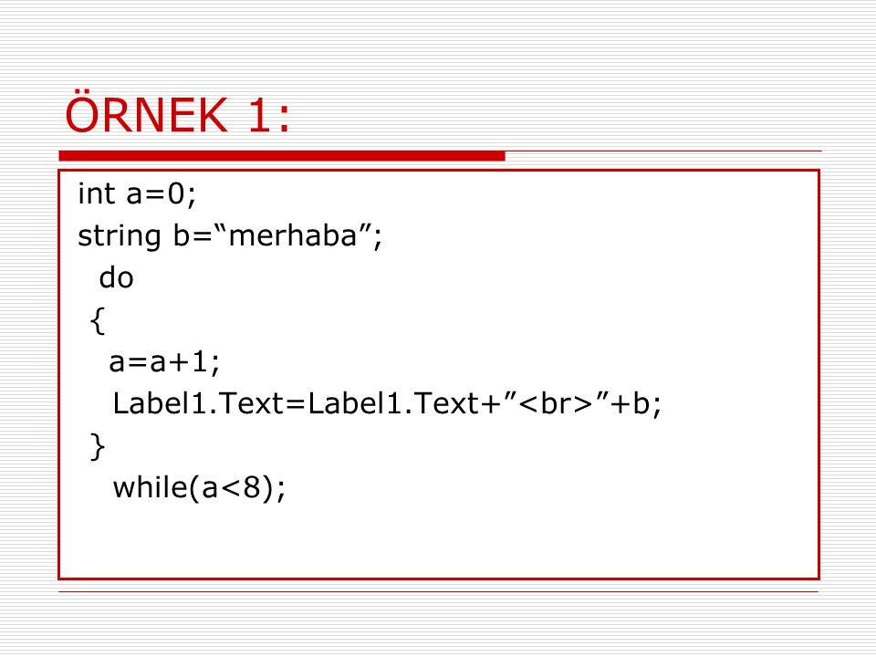ÖRNEK 1: int a=0; string b= merhaba ; do { a=a+1;