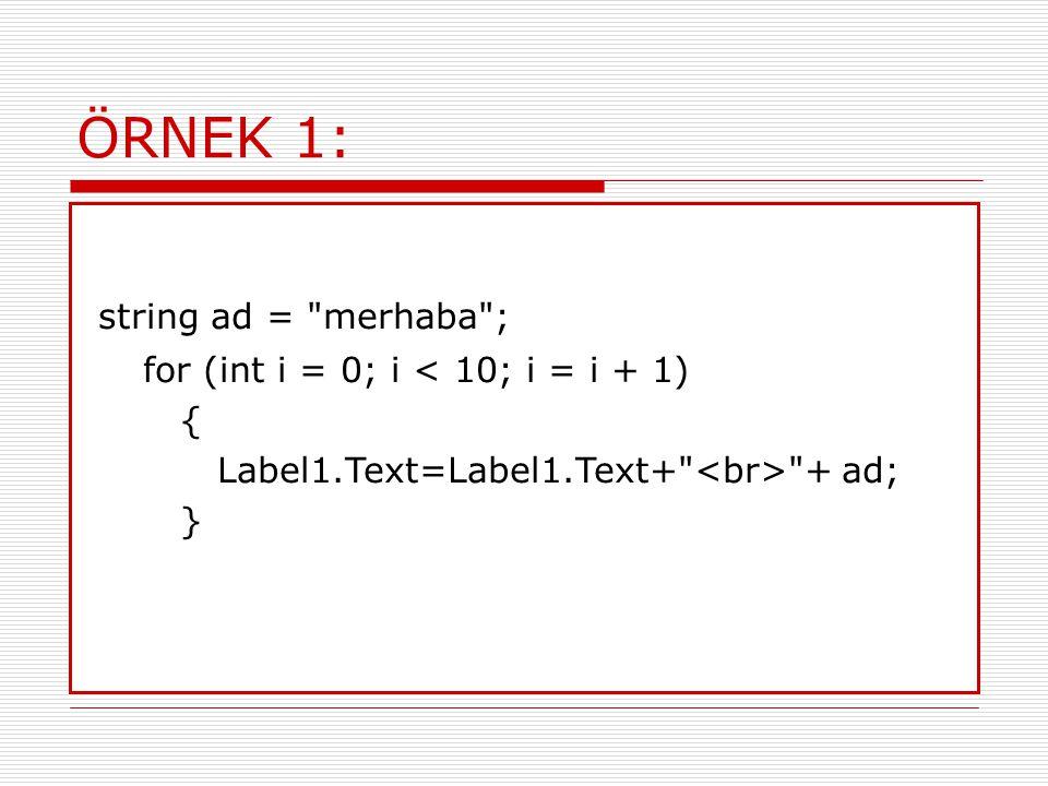 ÖRNEK 1: string ad = merhaba ; for (int i = 0; i < 10; i = i + 1)