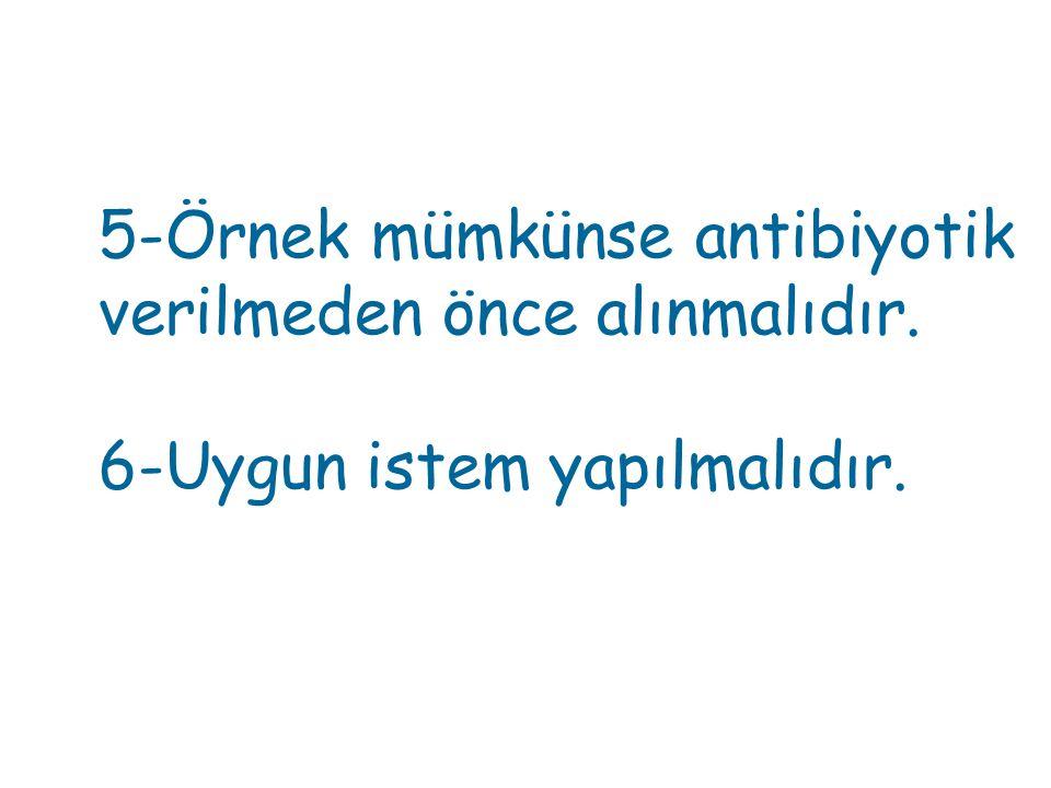 5-Örnek mümkünse antibiyotik verilmeden önce alınmalıdır.