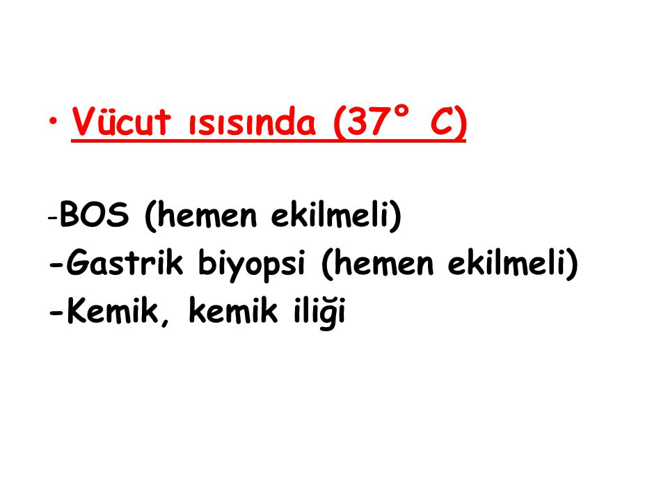 Vücut ısısında (37° C) -Gastrik biyopsi (hemen ekilmeli)