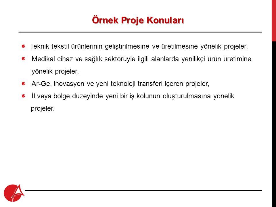 Örnek Proje Konuları Teknik tekstil ürünlerinin geliştirilmesine ve üretilmesine yönelik projeler,