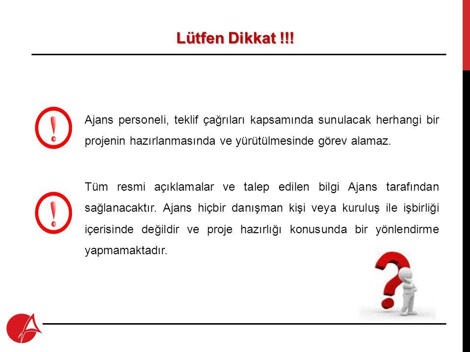 Lütfen Dikkat !!! Ajans personeli, teklif çağrıları kapsamında sunulacak herhangi bir projenin hazırlanmasında ve yürütülmesinde görev alamaz.