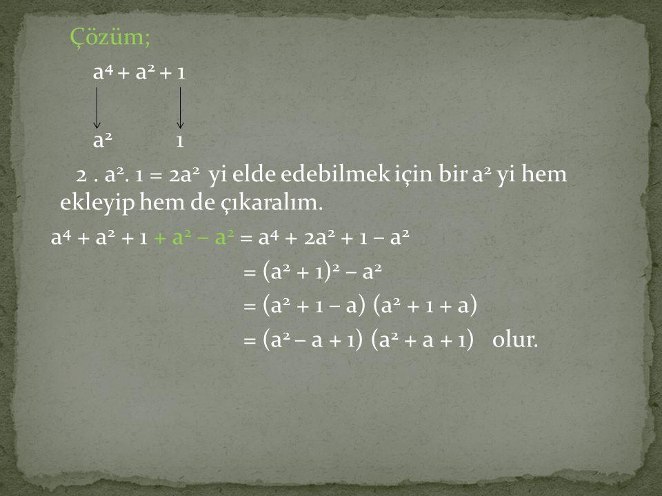 Çözüm; a4 + a2 + 1 a2 1 2 . a2.
