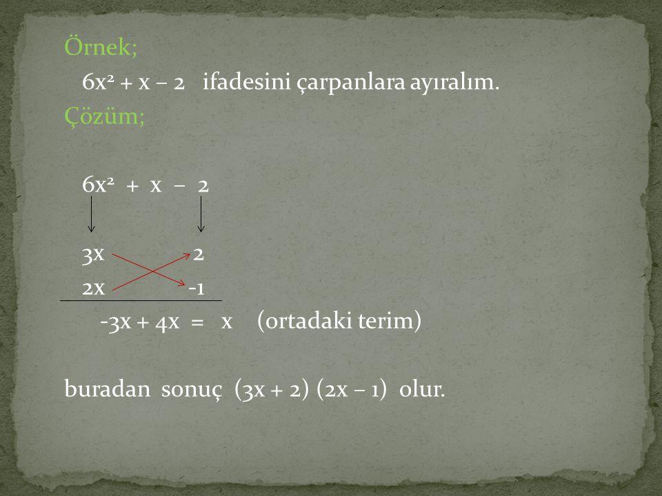 Örnek; 6x2 + x – 2 ifadesini çarpanlara ayıralım