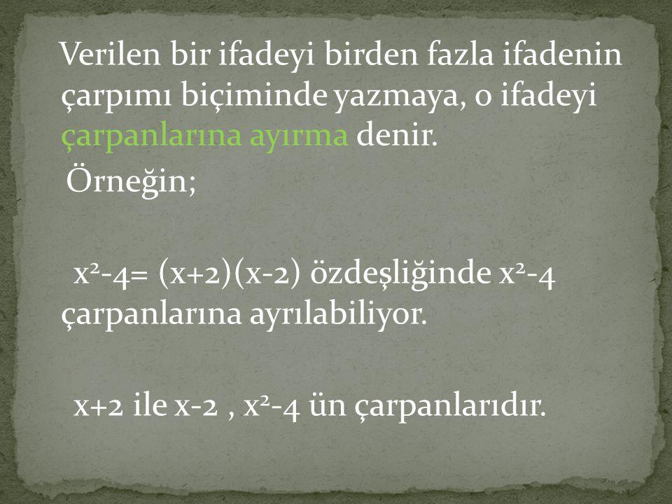 x2-4= (x+2)(x-2) özdeşliğinde x2-4 çarpanlarına ayrılabiliyor.