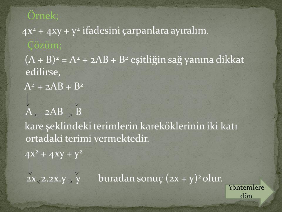 Örnek; 4x2 + 4xy + y2 ifadesini çarpanlara ayıralım