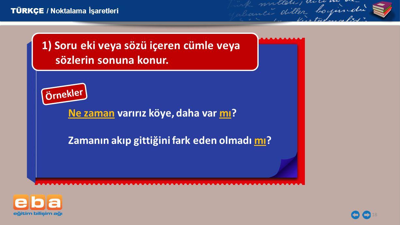 1) Soru eki veya sözü içeren cümle veya sözlerin sonuna konur.