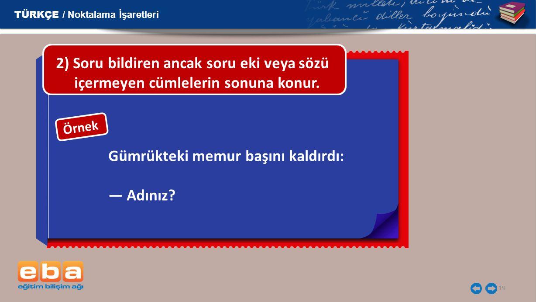 2) Soru bildiren ancak soru eki veya sözü
