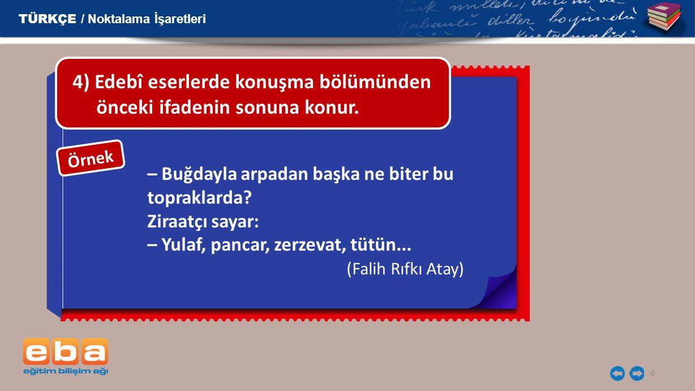 4) Edebî eserlerde konuşma bölümünden önceki ifadenin sonuna konur.