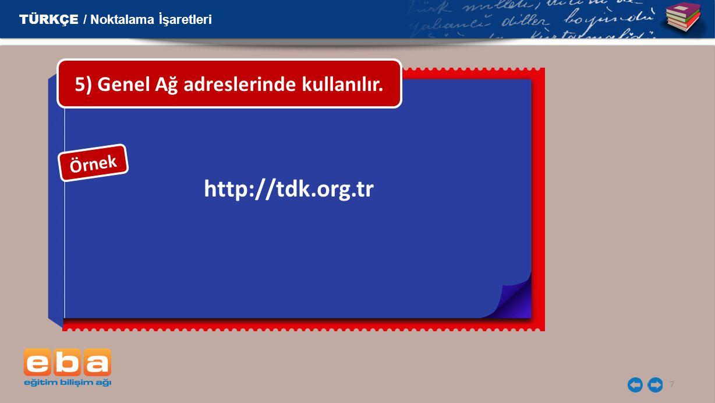 http://tdk.org.tr 5) Genel Ağ adreslerinde kullanılır.