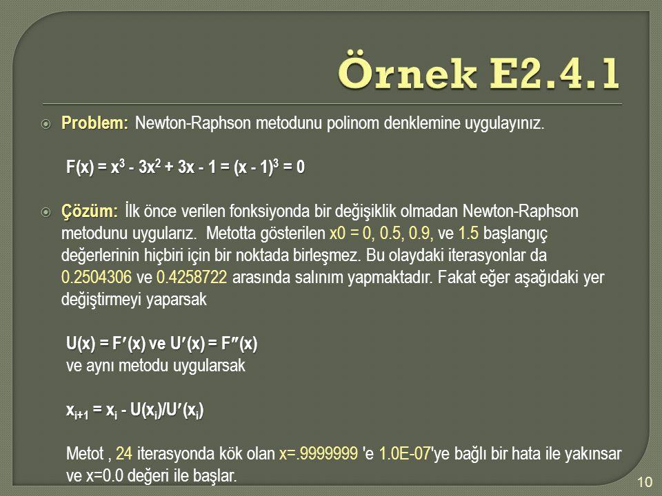 Örnek E2.4.1 Problem: Newton-Raphson metodunu polinom denklemine uygulayınız. F(x) = x3 - 3x2 + 3x - 1 = (x - 1)3 = 0.