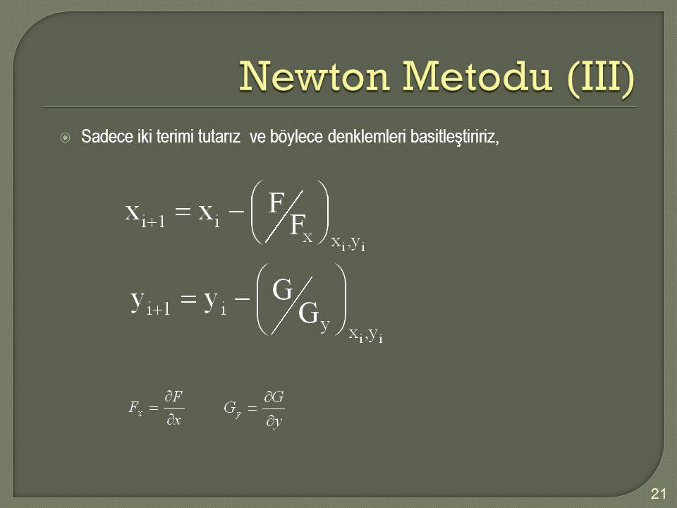 Newton Metodu (III) Sadece iki terimi tutarız ve böylece denklemleri basitleştiririz,