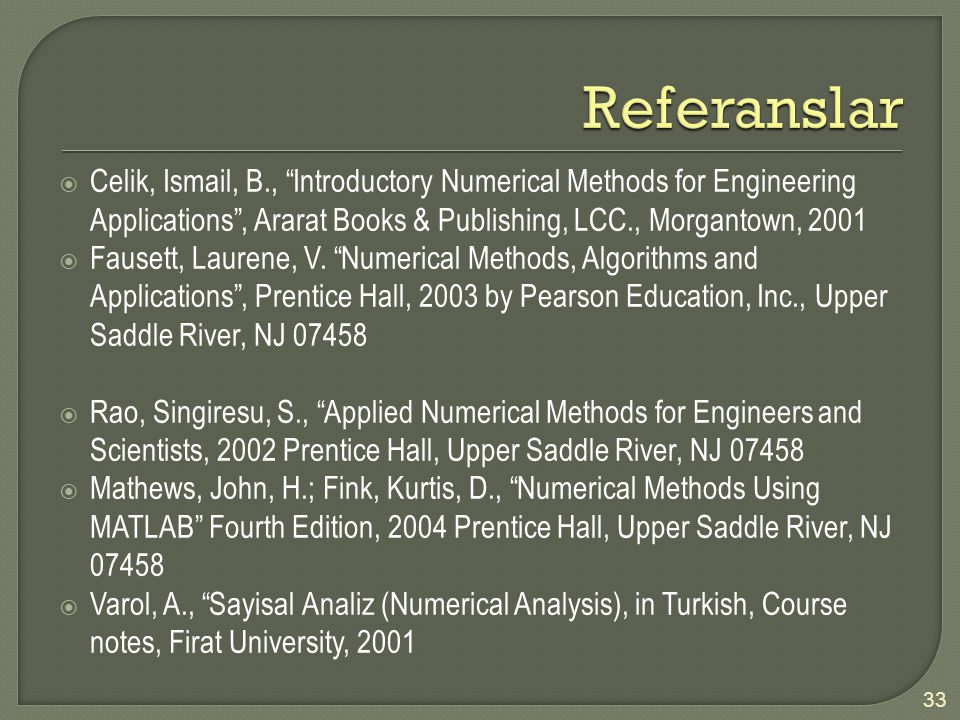 Referanslar Celik, Ismail, B., Introductory Numerical Methods for Engineering Applications , Ararat Books & Publishing, LCC., Morgantown,