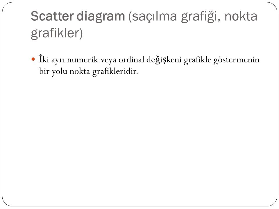 Scatter diagram (saçılma grafiği, nokta grafikler)