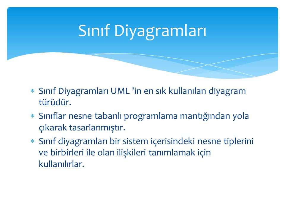 Sınıf Diyagramları Sınıf Diyagramları UML in en sık kullanılan diyagram türüdür.