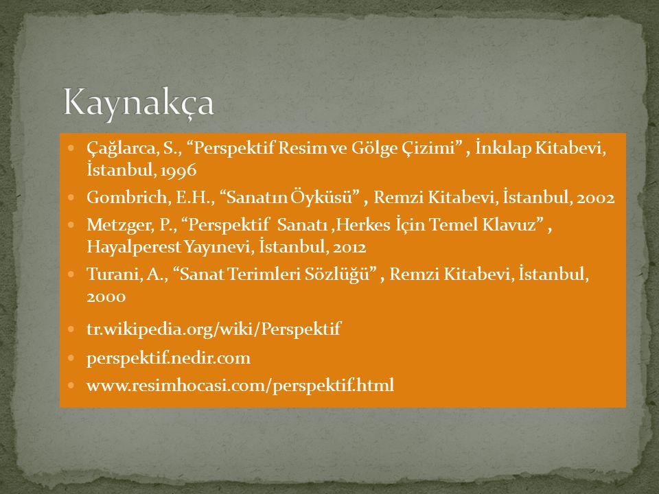 Kaynakça Çağlarca, S., Perspektif Resim ve Gölge Çizimi , İnkılap Kitabevi, İstanbul, 1996.