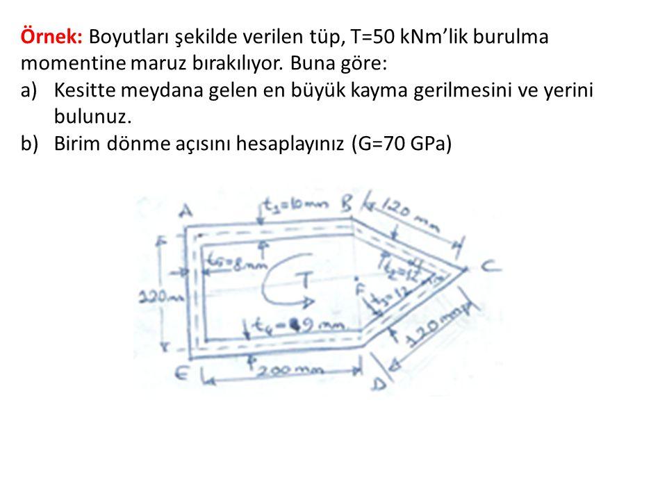 Örnek: Boyutları şekilde verilen tüp, T=50 kNm'lik burulma momentine maruz bırakılıyor. Buna göre: