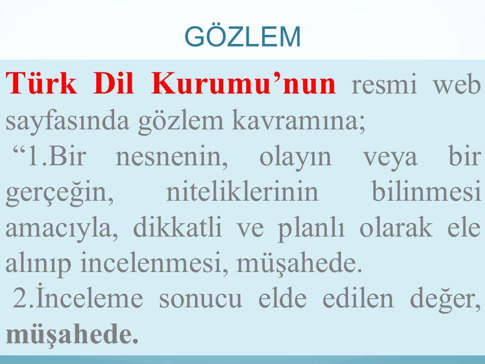 Türk Dil Kurumu'nun resmi web sayfasında gözlem kavramına;