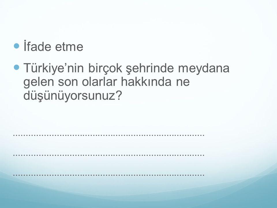 İfade etme Türkiye'nin birçok şehrinde meydana gelen son olarlar hakkında ne düşünüyorsunuz