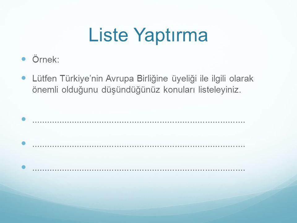 Liste Yaptırma Örnek: Lütfen Türkiye'nin Avrupa Birliğine üyeliği ile ilgili olarak önemli olduğunu düşündüğünüz konuları listeleyiniz.