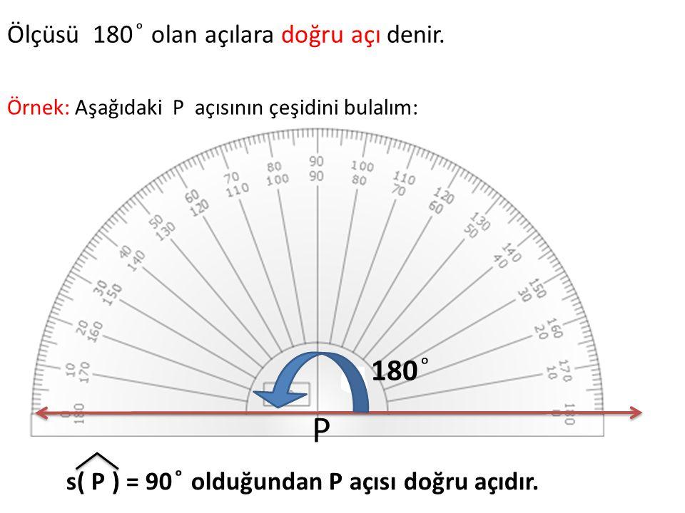 P 180 ͦ Ölçüsü 180 ͦ olan açılara doğru açı denir.
