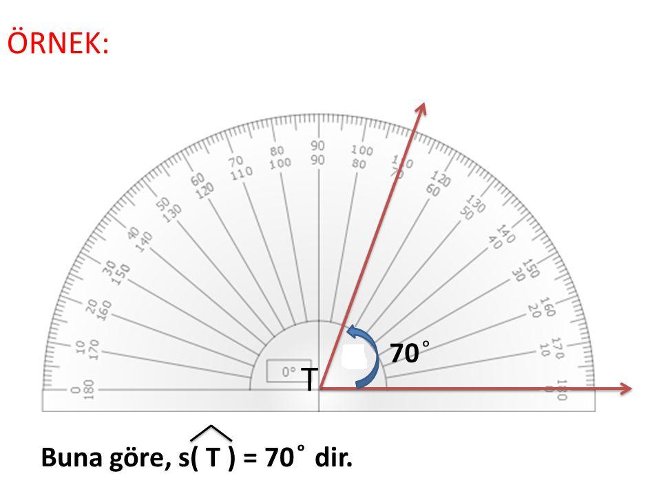 ÖRNEK: 70 ͦ T Buna göre, s( T ) = 70 ͦ dir.