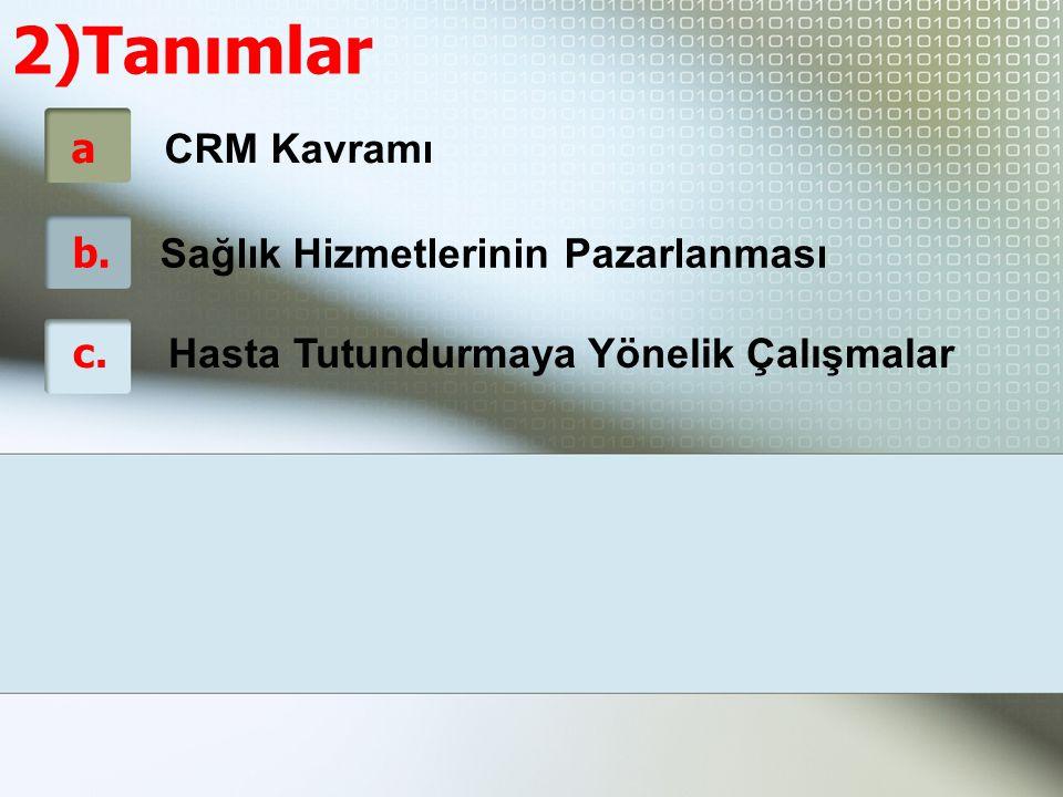 2)Tanımlar a CRM Kavramı b. Sağlık Hizmetlerinin Pazarlanması